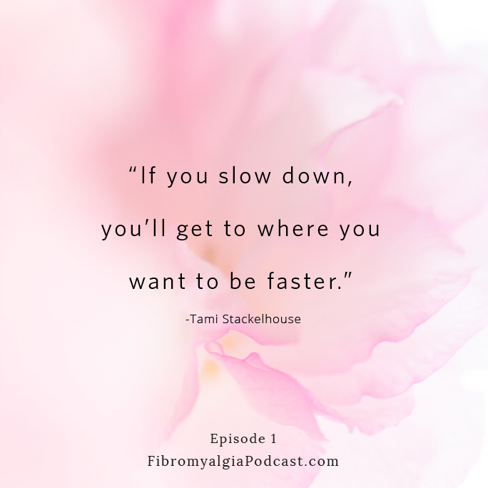 """If you slow down, you'll get to where you want to be faster."" Tami Stackelhouse"