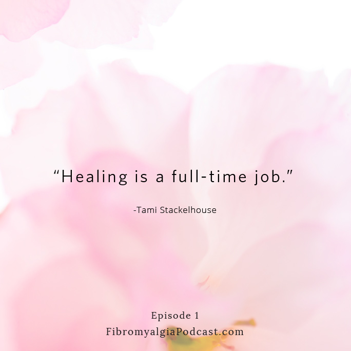 """Healing is a full-time job."" Tami Stackelhouse"