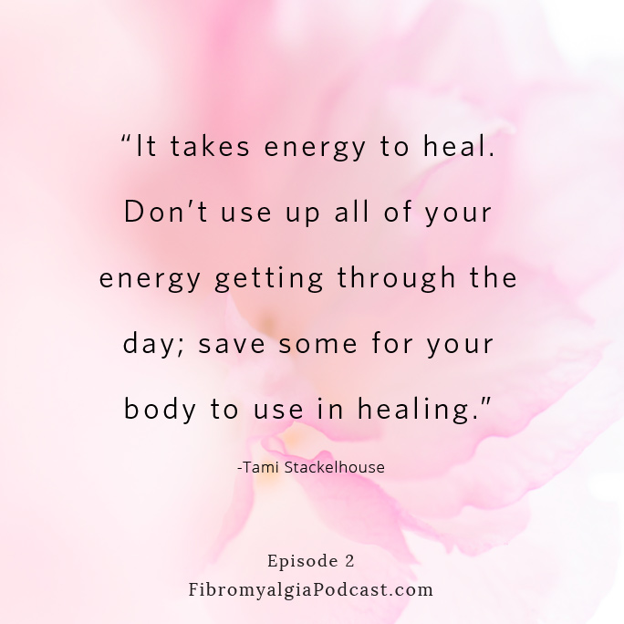 """It takes energy to heal. Don't use up all of your energy getting through the day; save some for your body to use in healing."" Tami Stackelhouse"