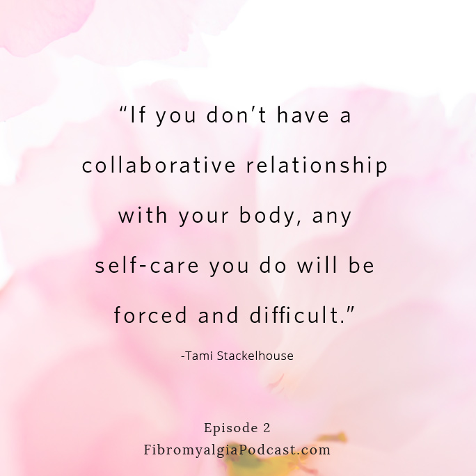 """if you don't have a collaborative relationship with your body, any self-care you do will be forced and difficult."" Tami Stackelhouse"