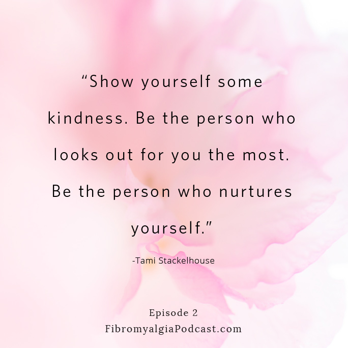 """Show yourself some kindness. Be the person who looks out for you the most. Be the person who nurtures yourself."" Tami Stackelhouse"
